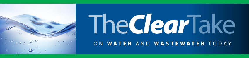 The Clear Take on Water and Wastewater Today